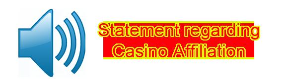 Statement regarding Casino Affiliation